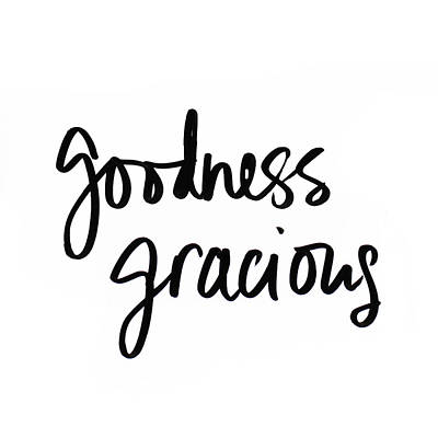 Goodness Gracious Art Print