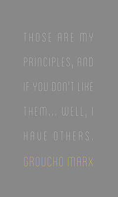 Groucho Marx - Those Are My Principles Art Print by The Quote Company