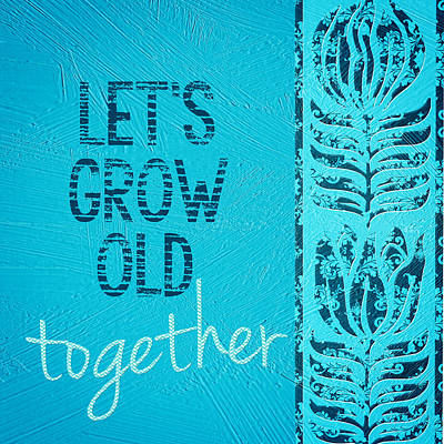 Grow Old Together  Art Print by Bonnie Bruno