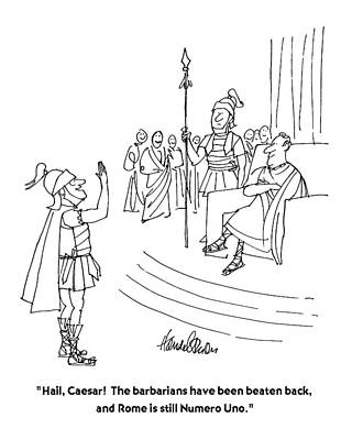 Barbarian Drawing - Hail, Caesar!  The Barbarians Have Been Beaten by J.B. Handelsman