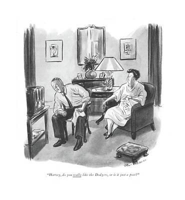Baseball Drawing - Harvey, Do You Really Like The Dodgers, Or by Helen E. Hokinson