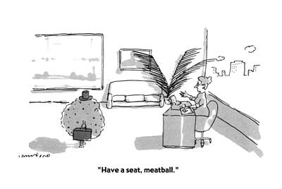 Meatball Drawing - Have A Seat by Michael Crawford