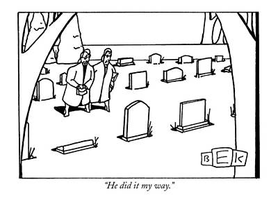 Cemetery Drawing - He Did It My Way by Bruce Eric Kaplan