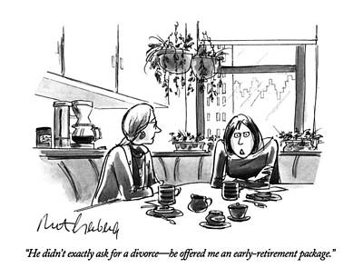 He Didn't Exactly Ask For A Divorce - He Offered Art Print by Mort Gerberg