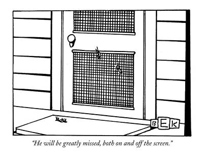 Screen Doors Drawing - He Will Be Greatly Missed by Bruce Eric Kaplan