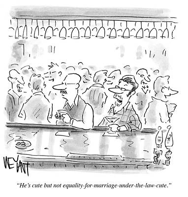 The Law Drawing - He's Cute But Not Equality For Marriage by Christopher Weyant