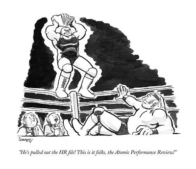 Wrestling Drawing - He's Pulled Out The Hr File! This Is It Folks by Benjamin Schwartz