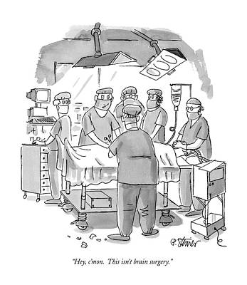 Hospitals Drawing - Hey, C'mon.  This Isn't Brain Surgery by Peter Steiner