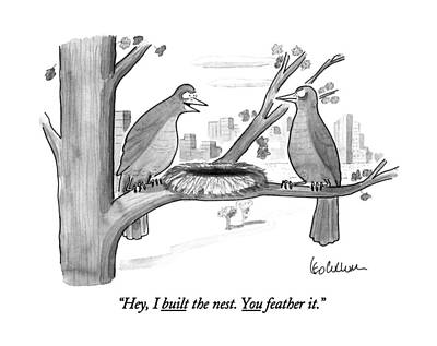 Hey, I Built The Nest. You Feather It Art Print