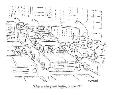 Traffic Drawing - Hey, Is This Great Traffic, Or What? by Robert Mankoff