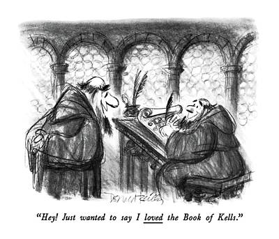 Monks Drawing - Hey! Just Wanted To Say I Loved The Book Of Kells by Donald Reilly