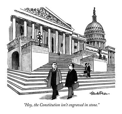 Capitol Building Drawing - Hey, The Constitution Isn't Engraved In Stone by J.B. Handelsman