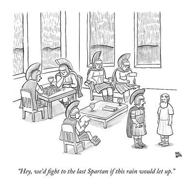 Rainy Day Drawing - Hey, We'd Fight To The Last Spartan If This Rain by Paul Noth