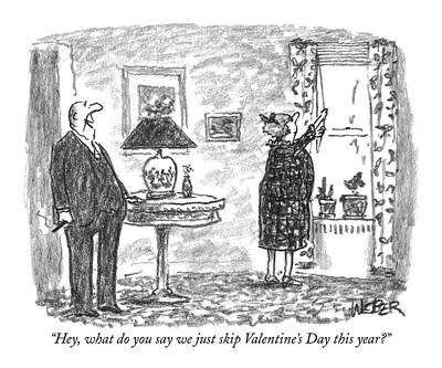 Valentines Day Drawing - Hey, What Do You Say We Just Skip Valentine's Day by Robert Weber