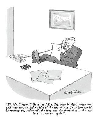 Hi, Mr. Tepper.  This Is The I.r.s.  Say, Back Art Print by J.B. Handelsman