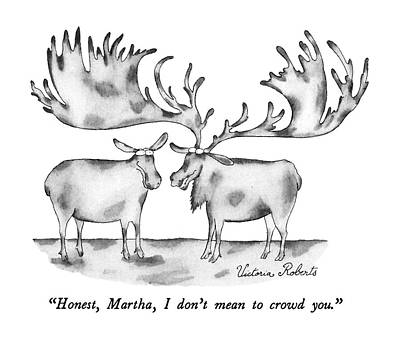 Moose Drawing - Honest, Martha, I Don't Mean To Crowd You by Victoria Roberts