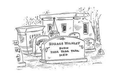Cemetery Drawing - 'horace Wilmley  Born  Yadda Yadda Yadda  Died' by Michael Masli