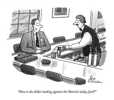 Drinking Drawing - How Is The Dollar Trading Against The Martini by Leo Cullum