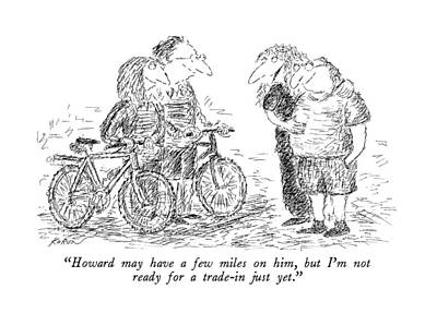 Bicycles Drawing - Howard May Have A Few Miles by Edward Koren