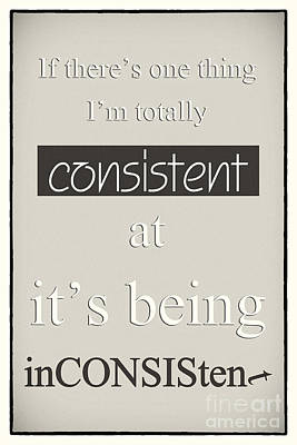 Humorous Poster - Consistently Inconsistent - Neutral Art Print by Natalie Kinnear