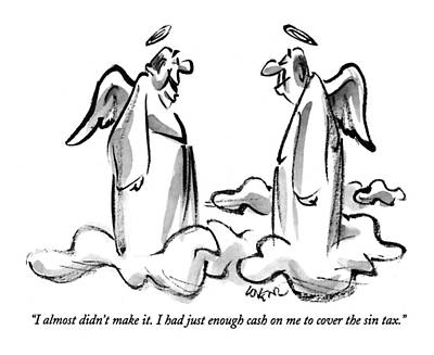 Angels Drawing - I Almost Didn't Make It. I Had Just Enough Cash by Lee Lorenz