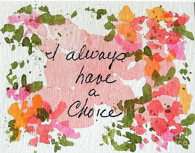 Mixed Media - I Always Have A Choice Affirmation by Elizabeth Crabtree
