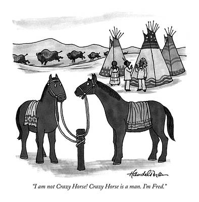 Indian Horse Drawing - I Am Not Crazy Horse!  Crazy Horse Is A Man.  I'm by J.B. Handelsman