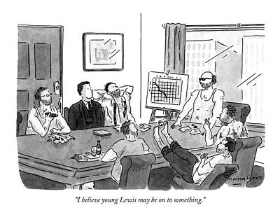 Boardroom Drawing - I Believe Young Lewis May Be On To Something by Danny Shanahan