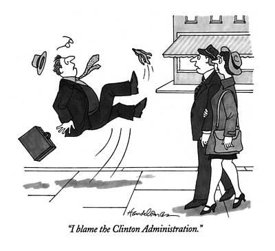 Banana Drawing - I Blame The Clinton Administration by J.B. Handelsman