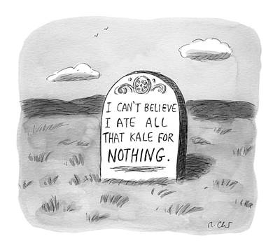 2016 Drawing - I Can't Believe I Ate All That Kale For Nothing by Roz Chast
