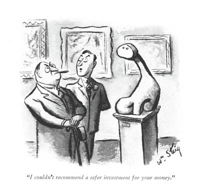I Couldn't Recommend A Safer Investment Art Print by William Steig