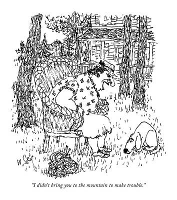 Dog Drawing - I Didn't Bring You To The Mountain To Make by William Steig