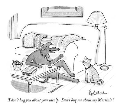 Martini Drawing - I Don't Bug You About Your Catnip.  Don't Bug by Leo Cullum