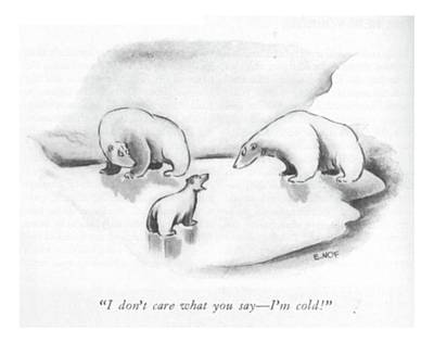Babies Drawing - I Don't Care What You Say - I'm Cold! by Ed Nofziger