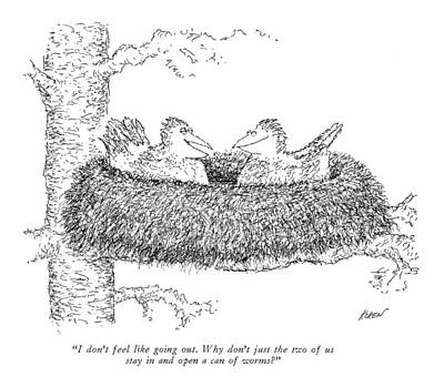Animals Talking Drawing - I Don't Feel Like Going Out. Why Don't by Edward Koren