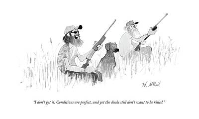 Duck Hunting Drawing - I Don't Get It. Conditions Are Perfect by Will McPhail