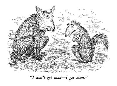 Squirrel Drawing - I Don't Get Mad - I Get Even by Edward Kore