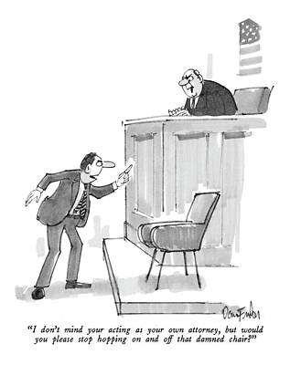 Empty Chairs Drawing - I Don't Mind Your Acting As Your Own Attorney by Dana Fradon