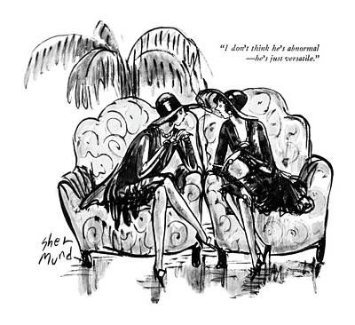 Women Talking Drawing - I Don't Think He's Abnormal - He's Just Versatile by Barbara Shermund
