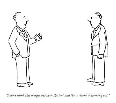 Business Cartoon Drawing - I Don't Think This Merger Between The Text by Robert Mankoff