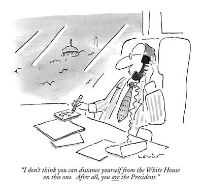 White House Drawing - I Don't Think You Can Distance Yourself by Arnie Levin