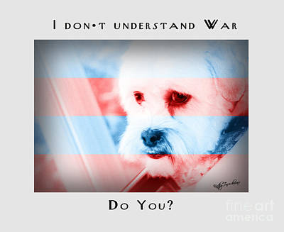 Digital Art - I Don't Understand War-2 by Kathy Tarochione