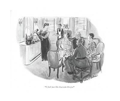 Food And Beverage Drawing - I Feel Just Like Lucrezia Borgia by Helen E. Hokinson