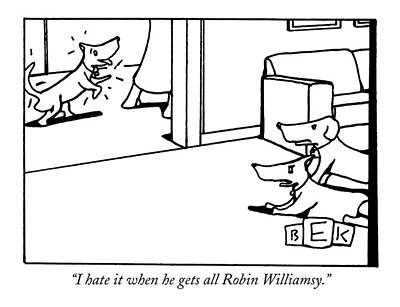 Robin Drawing - I Hate It When He Gets All Robin Williamsy by Bruce Eric Kaplan