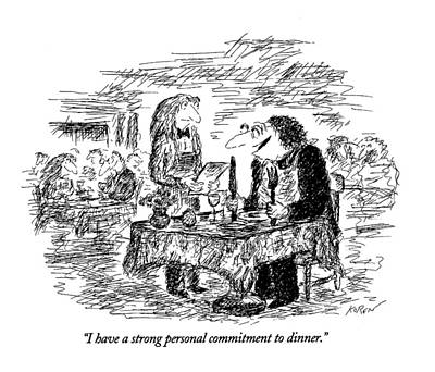 I Have A Strong Personal Commitment To Dinner Art Print by Edward Koren