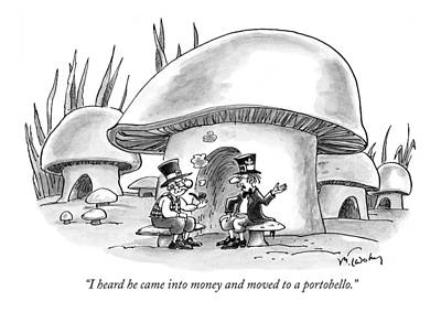 Mushroom Drawing - I Heard He Came Into Money And Moved by Mike Twohy