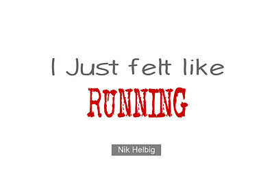 Painting - I Just Felt Like Running Quote by Nik Helbig