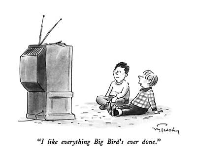 Television Program Drawing - I Like Everything Big Bird's Ever Done by Mike Twohy