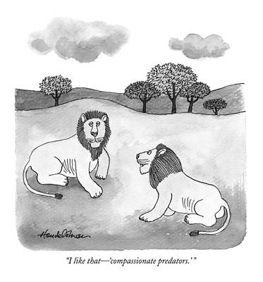 Compassion Drawing - I Like That - 'compassionate Predators.' by J.B. Handelsman