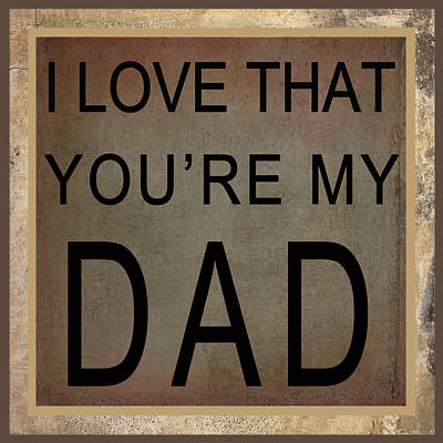 Digital Art - I Love That You're My Dad by Paulette B Wright